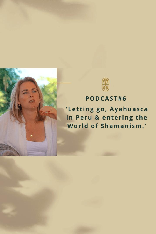 podcast-ayahuasca-peru-shamanism-maria-johanna-house-of-oneness-letting-go
